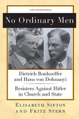 No Ordinary Men: Dietrich Bonhoeffer and Hans Von Dohnanyi: Resisters Against Hitler in Church and S (BOK)