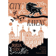 City of Ravens: The Extraordinary History of London, the Tower and Its Famous Ravens (BOK)