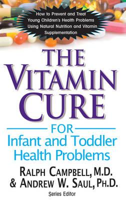 Vitamin Cure for Infant and Toddler Health Problems: How to Prevent and Treat Young Children's Healt (BOK)