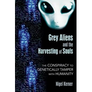 Grey Aliens and the Harvesting of Souls (BOK)