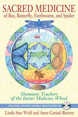 Sacred Medicine of Bee, Butterfly, Earthworm, and Spider: Shamanic Teachers of the Instar Medicine W (BOK)