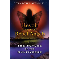 Revolt of the Rebel Angels: The Future of the Multiverse (BOK)