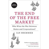 The End of the Free Market: Who Wins the War Between States and Corporations? (BOK)