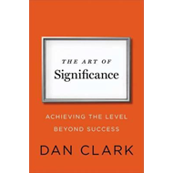 The Art of Significance: Achieving the Level Beyond Success (BOK)