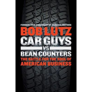 Car Guys Vs Bean Counters: The Battle for the Soul of American Business (BOK)