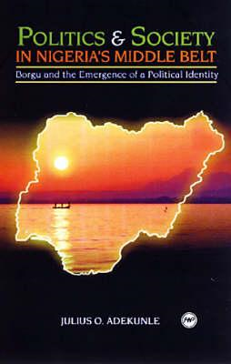 Politics & Society in Nigeria's Middle Belt (BOK)