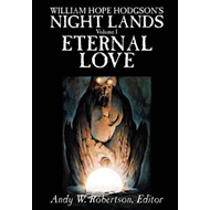 William Hope Hodgson's Night Lands, Volume I, Eternal Love (BOK)