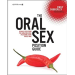 The Oral Sex Position Guide: 69 Wild Positions for Amazing Oral Pleasure Every Which Way (BOK)