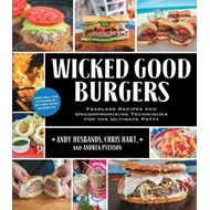 Wicked Good Burgers: Fearless Recipes and Uncompromising Techniques for the Ultimate Patty (BOK)