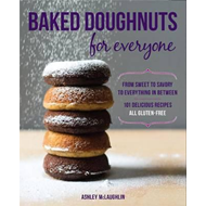 Baked Doughnuts For Everyone: From Sweet to Savory to Everything in Between, 101 Delicious Recipes, (BOK)