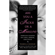 Are You a Jackie or a Marilyn?: Timeless Lessons on Love, Power, and Style (BOK)
