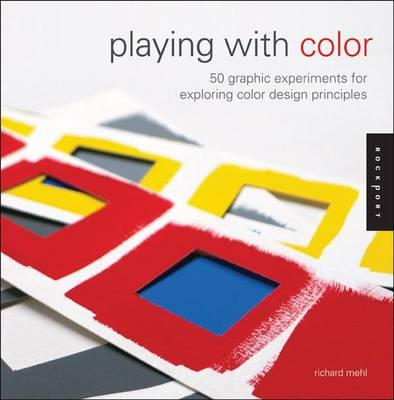 Playing with Color: 50 Graphic Experiments for Exploring Color Design Principles (BOK)