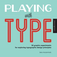 Playing with Type: 50 Graphic Experiments for Exploring Typographic Design Principles (BOK)