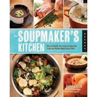 The Soupmaker's Kitchen: How to Save Your Scraps, Prepare a Stock, and Craft the Perfect Pot of Soup (BOK)