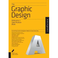 The Graphic Design Reference & Specification Book: Everything Graphic Designers Need to Know Every D (BOK)