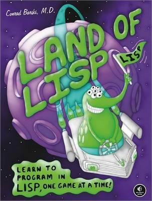 Land of Lisp: Learn to Program in Lisp, One Game at a Time! (BOK)