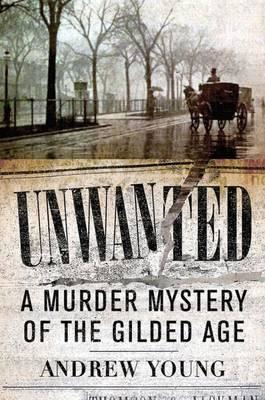 Unwanted: A Murder Mystery of the Gilded Age (BOK)
