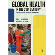 Global Health in the 21st Century: The Globalization of Disease and Wellness (BOK)