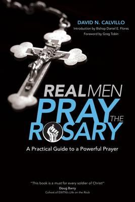 Real Men Pray the Rosary: A Practical Guide to a Powerful Prayer (BOK)