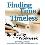 Finding Time for the Timeless: Spirituality in the Workweek (BOK)