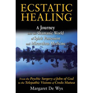 Ecstatic Healing: A Journey into the Shamanic World of Spirit Possession and Miraculous Medicine (BOK)