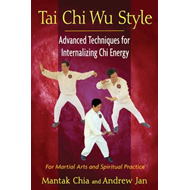 Tai Chi Wu Style: Advanced Techniques for Internalizing Chi Energy (BOK)