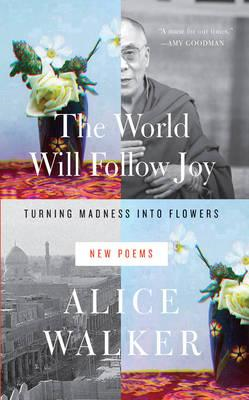 The World Will Follow Joy: Turning Madness into Flowers (New Poems) (BOK)