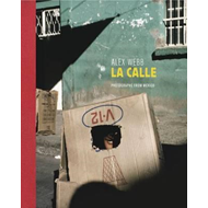Alex Webb: La Calle: Photographs of Mexico (BOK)