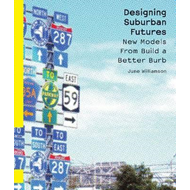 Designing Suburban Futures: New Models from Build a Better Burb (BOK)