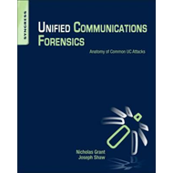 Unified Communications Forensics: Anatomy of Common UC Attacks (BOK)
