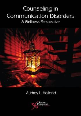Counseling in Communication Disorders: A Wellness Perspective (BOK)