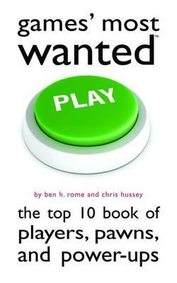 Games' Most Wanted: the Top 10 Book of Players, Pawns, and Power-ups (BOK)