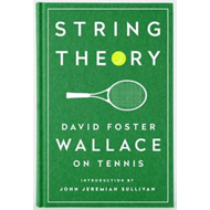 String Theory: David Foster Wallace On Tennis (BOK)