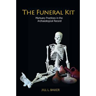 Funeral Kit: Mortuary Practices in the Archaeological Record (BOK)