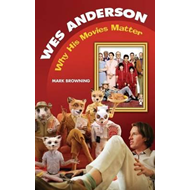 Wes Anderson: Why His Movies Matter (BOK)