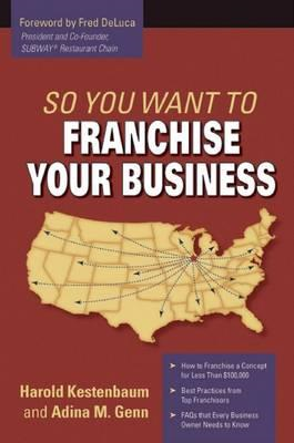 So You Want to Franchise Your Business? (BOK)