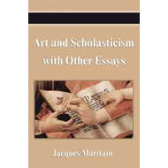 Art and Scholasticism with Other Essays (BOK)