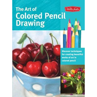 The Art of Colored Pencil Drawing: Discover Techniques for Creating Beautiful Works of Art in Colore (BOK)