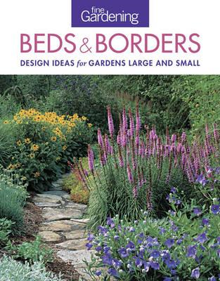 Fine Gardening Beds & Borders: Design Ideas for Gardens Large and Small (BOK)
