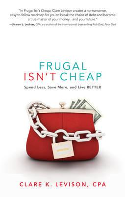 Frugal Isn't Cheap: Spend Less, Save More, and Live BETTER (BOK)