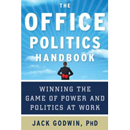 The Office Politics Handbook: Winning the Game of Power and Politics at Work (BOK)