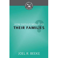 How Should Men Lead Their Families? (BOK)