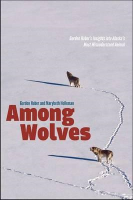 Among Wolves: Gordon Haber's Insights into Alaska's Most Misunderstood Animal (BOK)