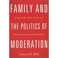 Family and the Politics of Moderation: Private Life, Public Goods, and the Rebirth of Social Individ (BOK)