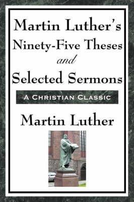 Martin Luther's Ninety-Five Theses and Selected Sermons (BOK)