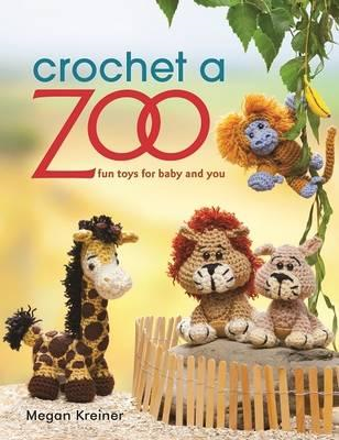 Crochet a Zoo: Fun Toys for Baby and You (BOK)
