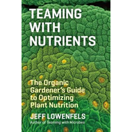 Teaming with Nutrients: The Organic Gardeners Guide to Optimising Plant Nutritition (BOK)