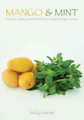 Mango & Mint: Arabian, Indian, and North African Inspired Vegan Cuisine (BOK)