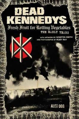 Dead Kennedys - Fresh Fruit for Rotting Vegetables, The Early Years (BOK)