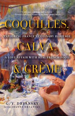 Coquilles, Calva and Creme - Exploring France's Culinary Heritage - A Love Affair with Real French F (BOK)